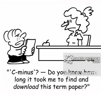 "''C-minus'? ??"" Do you know how long it took me to find and download this term paper?'"